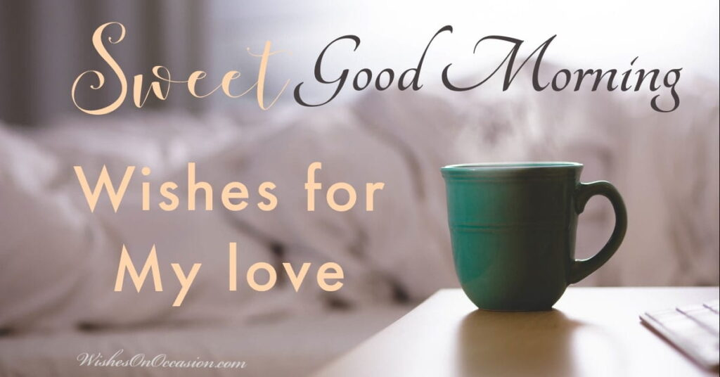 This Image contains text about good morning wishes and messages for love
