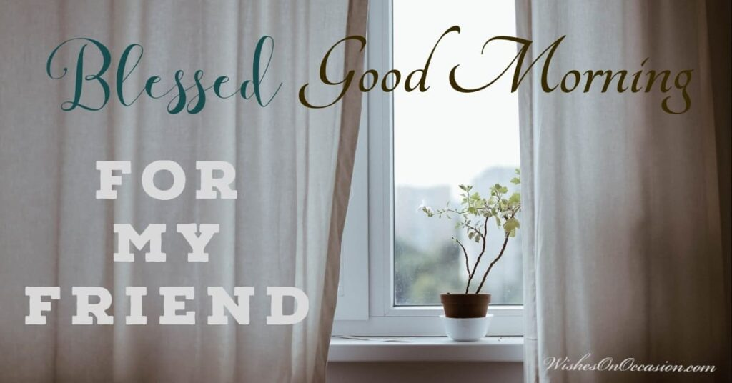 This image contain text about good morning message for my friend