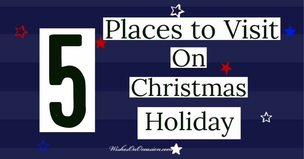 This is an in-text image about the Places is best for holiday celebrate on this christmas
