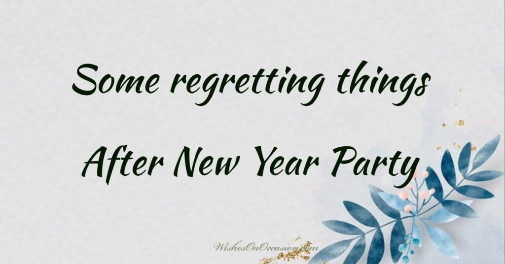 we regret some our mistkaes after throwing new year party
