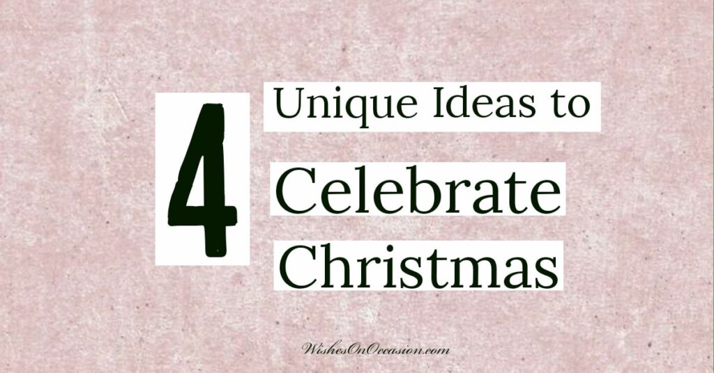 This is an in-text image quoted about unique Ideas to celebrate Christmas