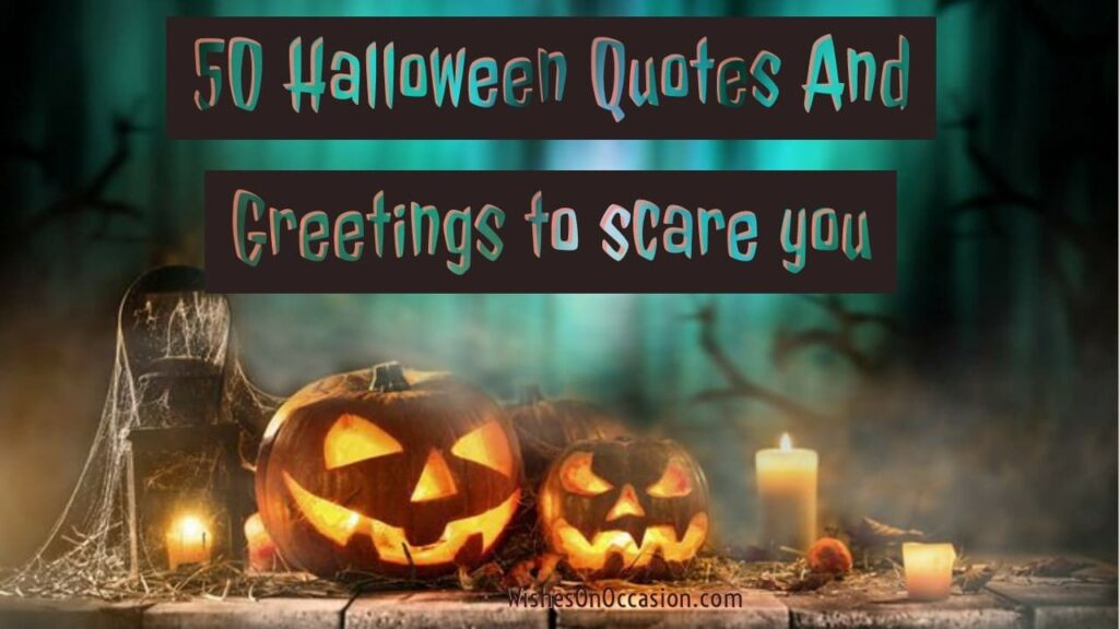 this image comtains text about halloween quotes and greetings to scare you